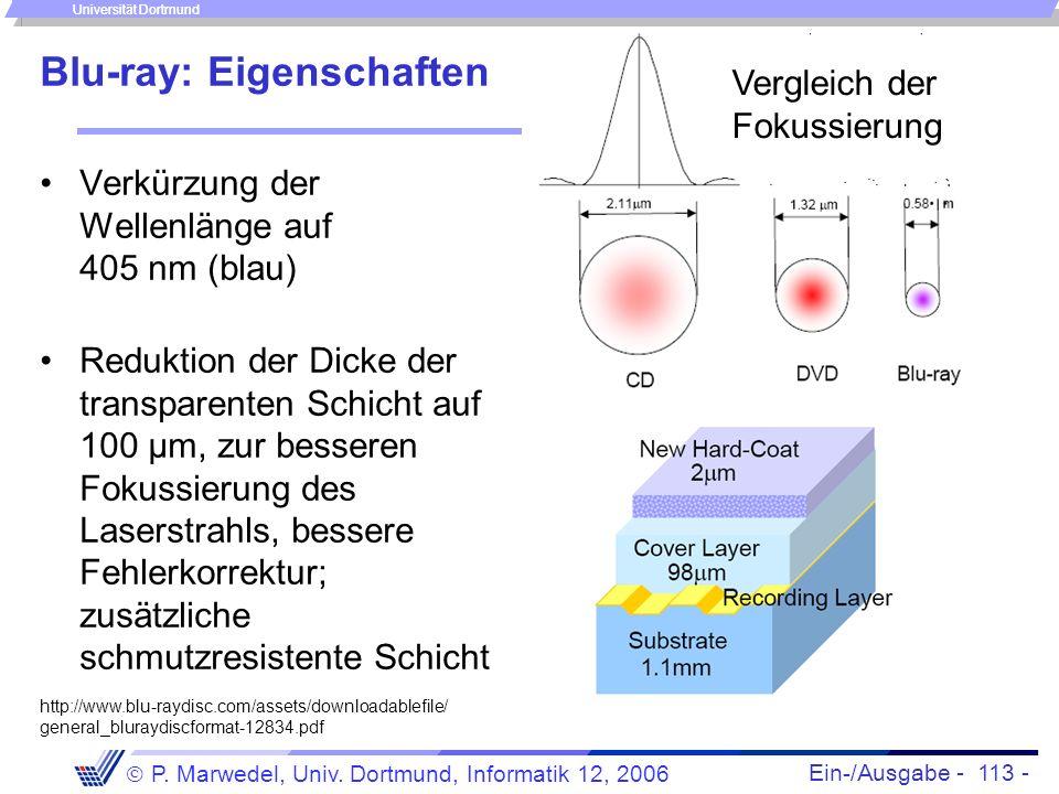 Ein-/Ausgabe - 113 - P. Marwedel, Univ. Dortmund, Informatik 12, 2006 Universität Dortmund Blu-ray: Eigenschaften Verkürzung der Wellenlänge auf 405 n