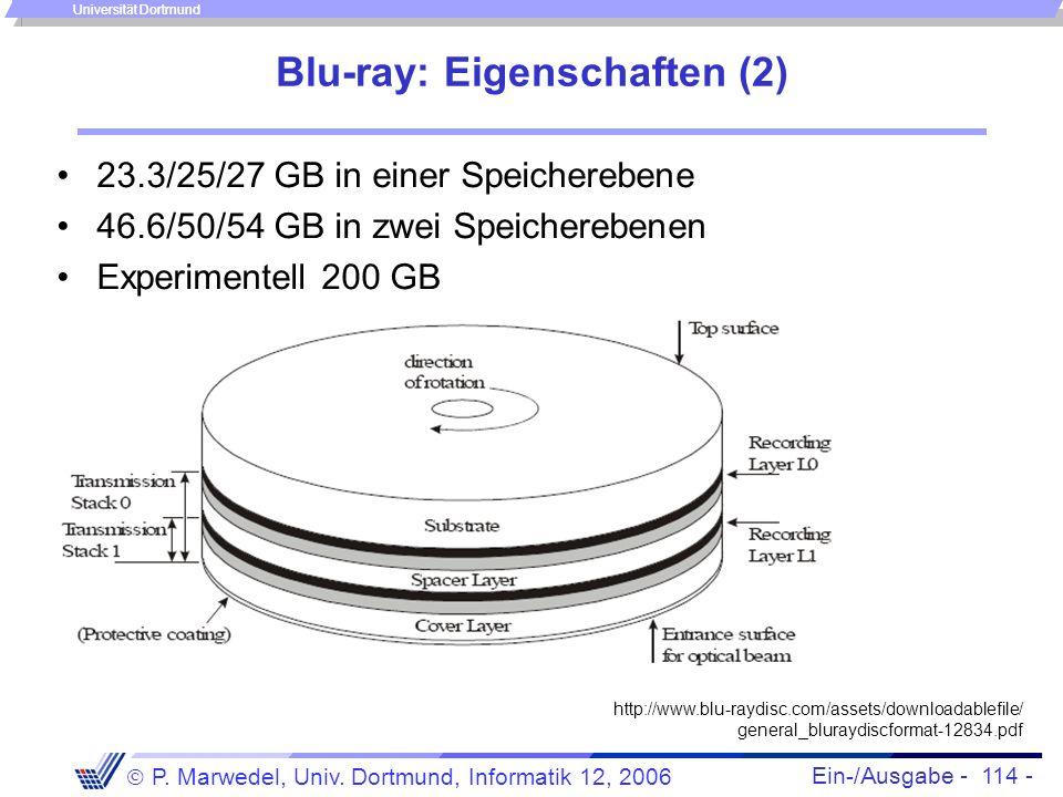 Ein-/Ausgabe - 114 - P. Marwedel, Univ. Dortmund, Informatik 12, 2006 Universität Dortmund Blu-ray: Eigenschaften (2) 23.3/25/27 GB in einer Speichere