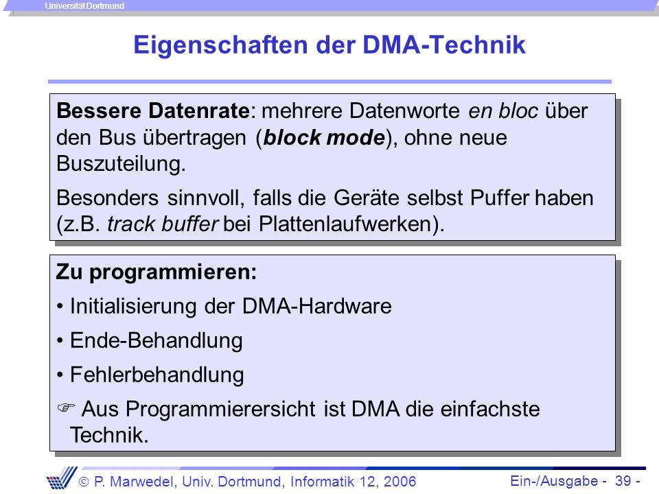 Ein-/Ausgabe - 39 - P. Marwedel, Univ. Dortmund, Informatik 12, 2006 Universität Dortmund Eigenschaften der DMA-Technik Bessere Datenrate: mehrere Dat