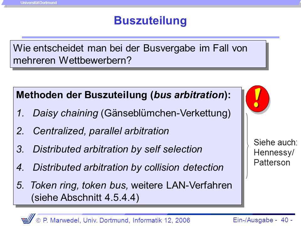 Ein-/Ausgabe - 40 - P. Marwedel, Univ. Dortmund, Informatik 12, 2006 Universität Dortmund Buszuteilung Wie entscheidet man bei der Busvergabe im Fall