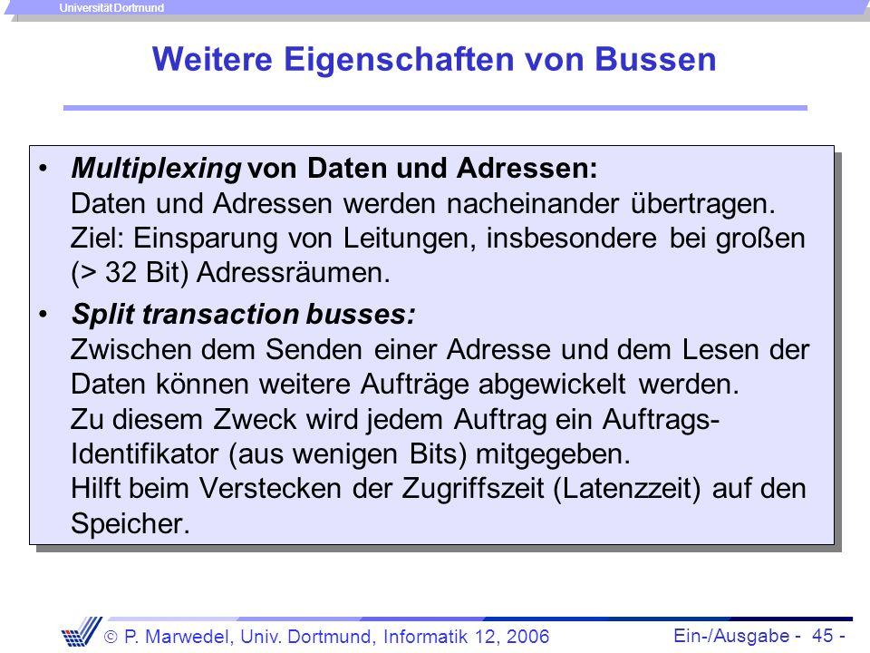 Ein-/Ausgabe - 45 - P. Marwedel, Univ. Dortmund, Informatik 12, 2006 Universität Dortmund Weitere Eigenschaften von Bussen Multiplexing von Daten und