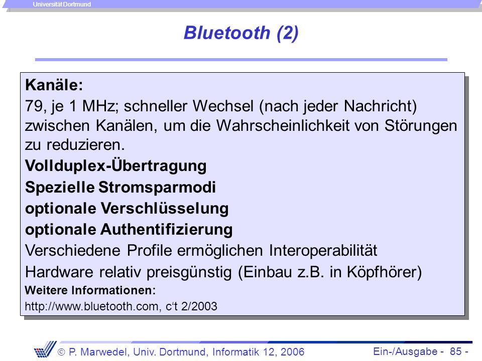 Ein-/Ausgabe - 85 - P. Marwedel, Univ. Dortmund, Informatik 12, 2006 Universität Dortmund Bluetooth (2) Kanäle: 79, je 1 MHz; schneller Wechsel (nach