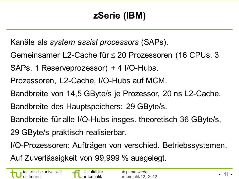 - 11 - technische universität dortmund fakultät für informatik p. marwedel, informatik 12, 2012 zSerie (IBM) Kanäle als system assist processors (SAPs