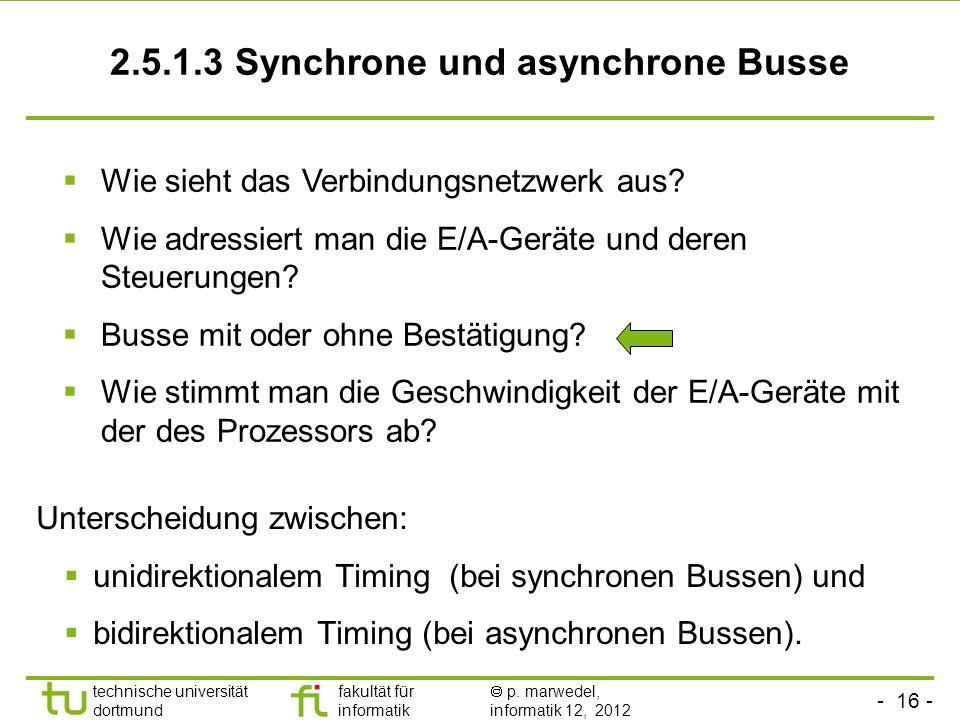 - 16 - technische universität dortmund fakultät für informatik p. marwedel, informatik 12, 2012 2.5.1.3 Synchrone und asynchrone Busse Unterscheidung