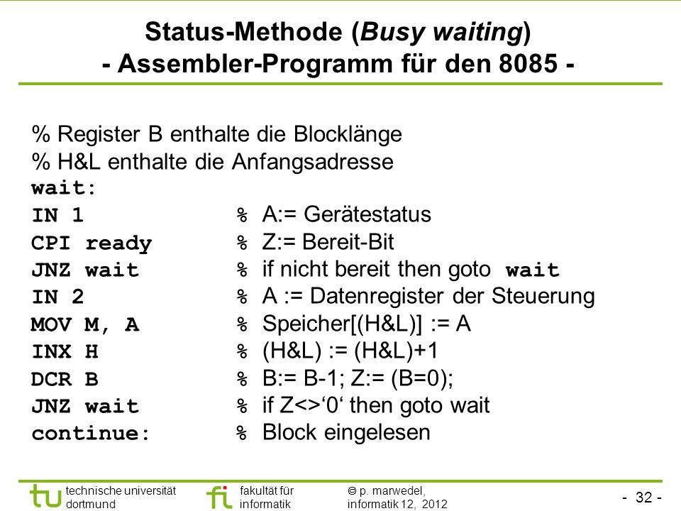 - 32 - technische universität dortmund fakultät für informatik p. marwedel, informatik 12, 2012 Status-Methode (Busy waiting) - Assembler-Programm für