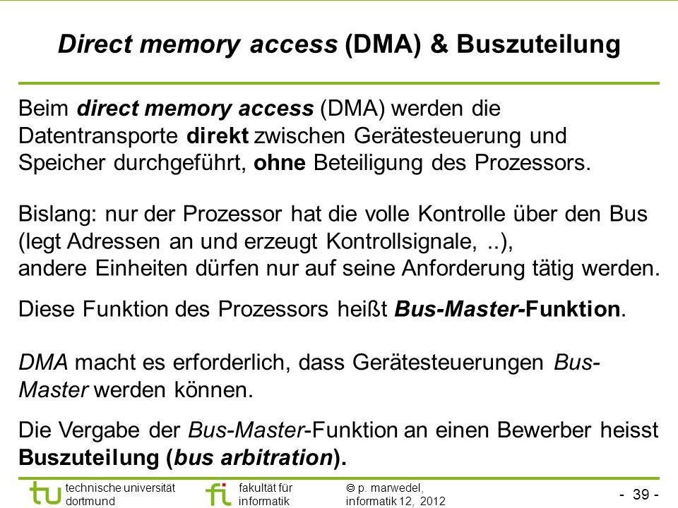 - 39 - technische universität dortmund fakultät für informatik p. marwedel, informatik 12, 2012 Direct memory access (DMA) & Buszuteilung Beim direct