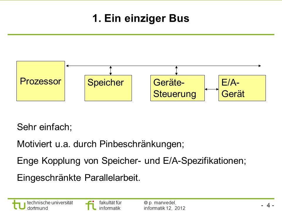 - 4 - technische universität dortmund fakultät für informatik p. marwedel, informatik 12, 2012 1. Ein einziger Bus Prozessor SpeicherGeräte- Steuerung