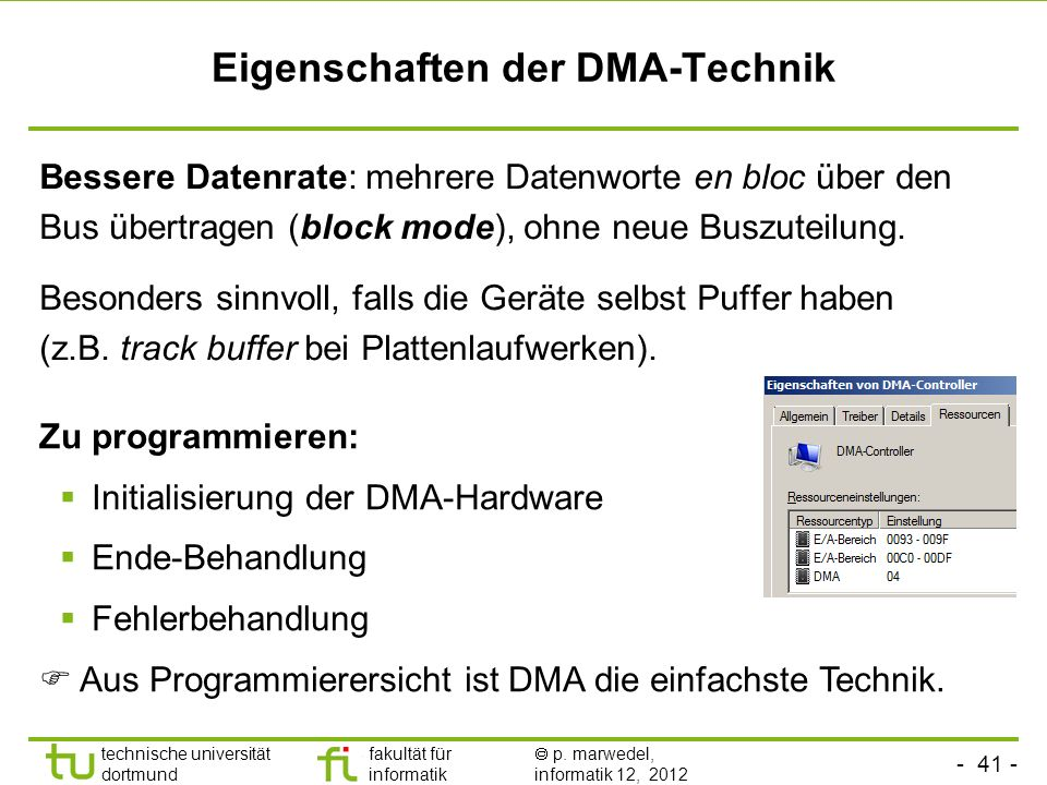 - 41 - technische universität dortmund fakultät für informatik p. marwedel, informatik 12, 2012 Eigenschaften der DMA-Technik Bessere Datenrate: mehre