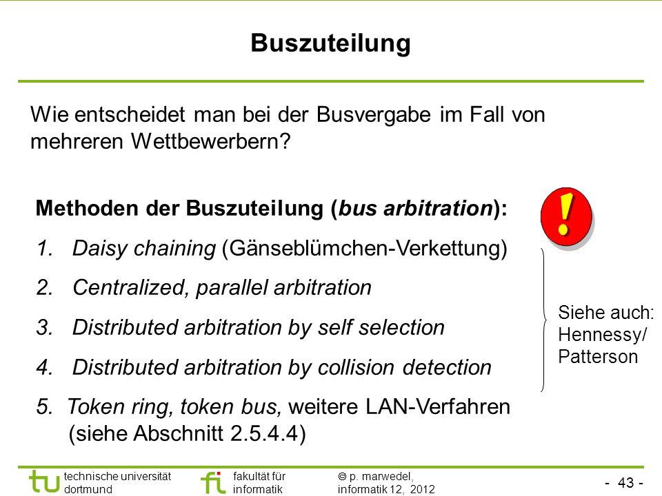 - 43 - technische universität dortmund fakultät für informatik p. marwedel, informatik 12, 2012 Buszuteilung Wie entscheidet man bei der Busvergabe im