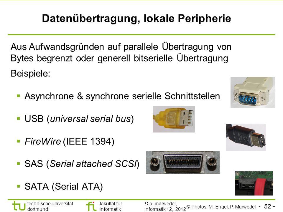 - 52 - technische universität dortmund fakultät für informatik p. marwedel, informatik 12, 2012 Datenübertragung, lokale Peripherie Beispiele: Asynchr