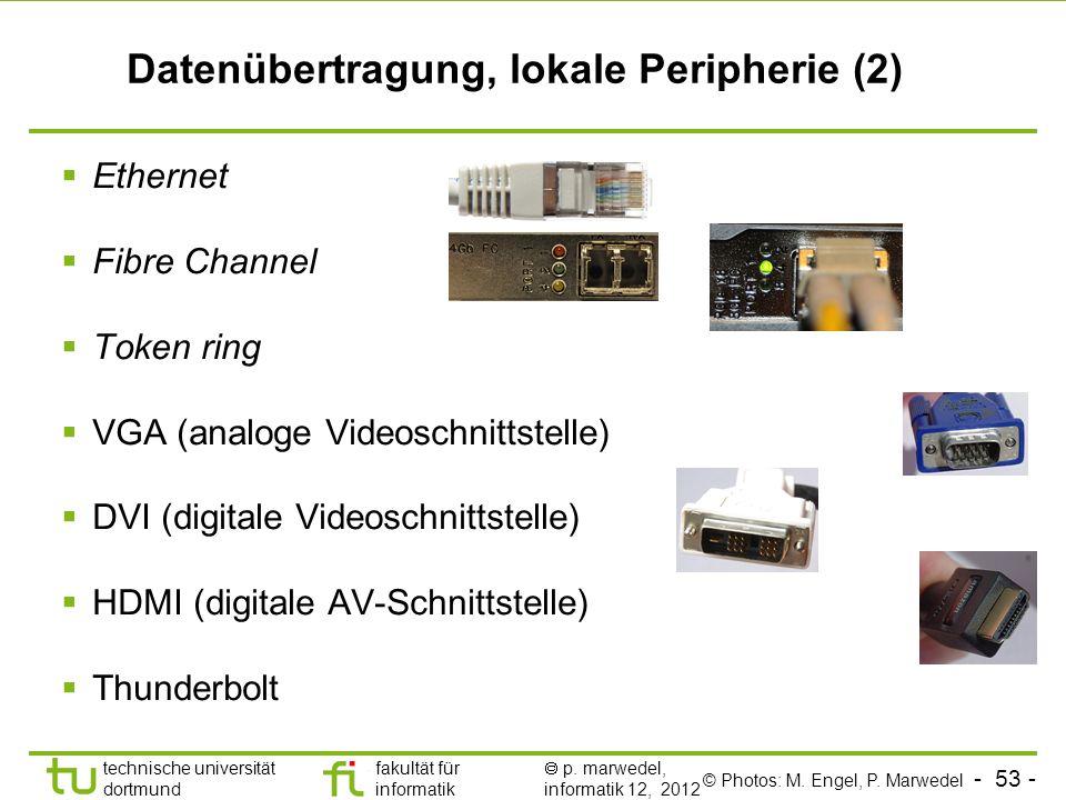 - 53 - technische universität dortmund fakultät für informatik p. marwedel, informatik 12, 2012 Datenübertragung, lokale Peripherie (2) Ethernet Fibre