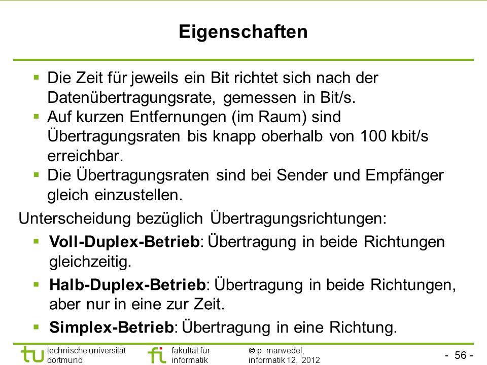 - 56 - technische universität dortmund fakultät für informatik p. marwedel, informatik 12, 2012 Eigenschaften Die Zeit für jeweils ein Bit richtet sic