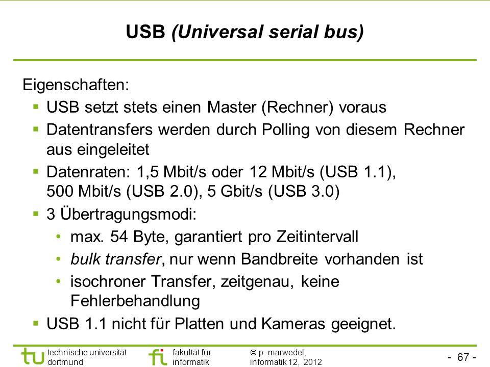 - 67 - technische universität dortmund fakultät für informatik p. marwedel, informatik 12, 2012 USB (Universal serial bus) Eigenschaften: USB setzt st