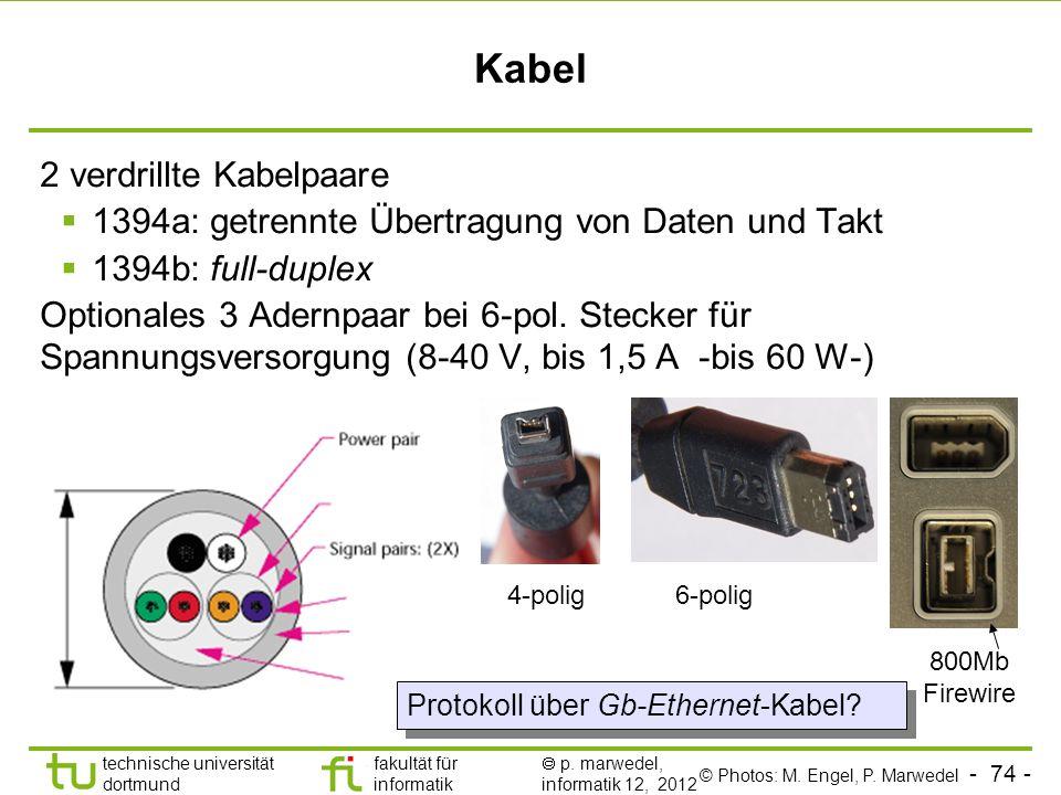 - 74 - technische universität dortmund fakultät für informatik p. marwedel, informatik 12, 2012 Kabel 2 verdrillte Kabelpaare 1394a: getrennte Übertra