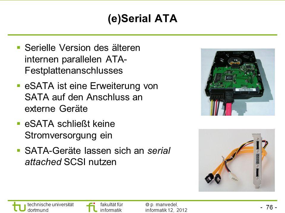 - 76 - technische universität dortmund fakultät für informatik p. marwedel, informatik 12, 2012 (e)Serial ATA Serielle Version des älteren internen pa