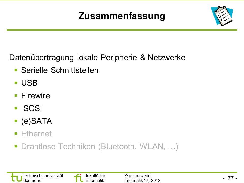 - 77 - technische universität dortmund fakultät für informatik p. marwedel, informatik 12, 2012 Zusammenfassung Datenübertragung lokale Peripherie & N