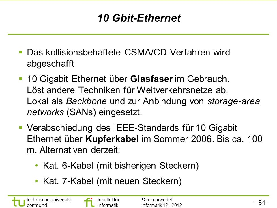 - 84 - technische universität dortmund fakultät für informatik p. marwedel, informatik 12, 2012 10 Gbit-Ethernet Das kollisionsbehaftete CSMA/CD-Verfa