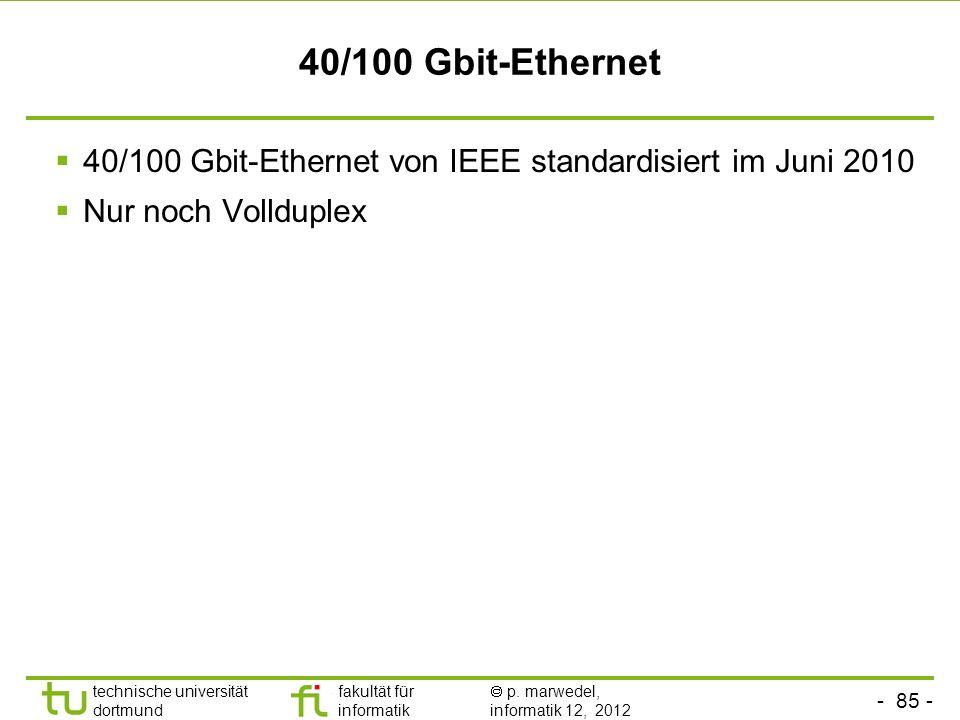 - 85 - technische universität dortmund fakultät für informatik p. marwedel, informatik 12, 2012 40/100 Gbit-Ethernet 40/100 Gbit-Ethernet von IEEE sta