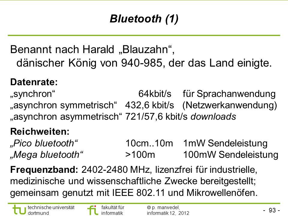 - 93 - technische universität dortmund fakultät für informatik p. marwedel, informatik 12, 2012 Bluetooth (1) Benannt nach Harald Blauzahn, dänischer