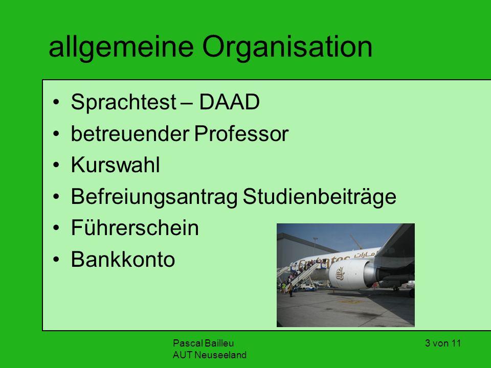 Pascal Bailleu AUT Neuseeland 3 von 11 allgemeine Organisation Sprachtest – DAAD betreuender Professor Kurswahl Befreiungsantrag Studienbeiträge Führerschein Bankkonto