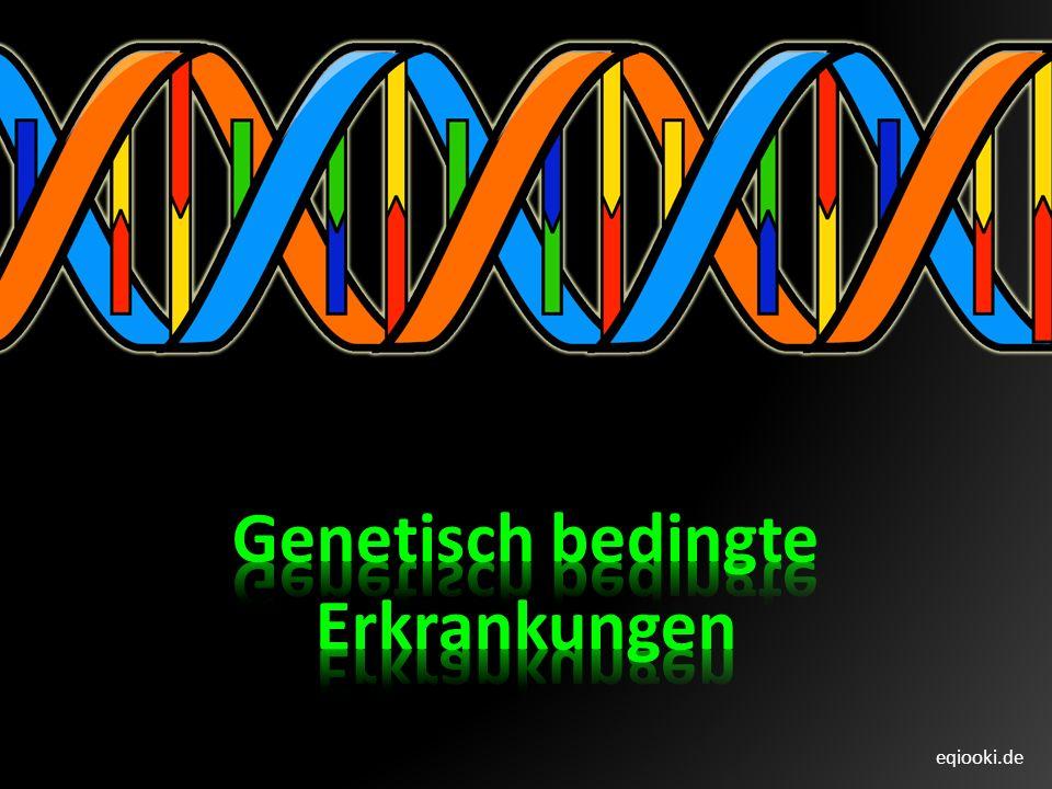 eqiooki.de.1a genetisch bedingte Erkrankungen Infektionskrankheiten generelle Ursachen Veränderung von Genen bzw.