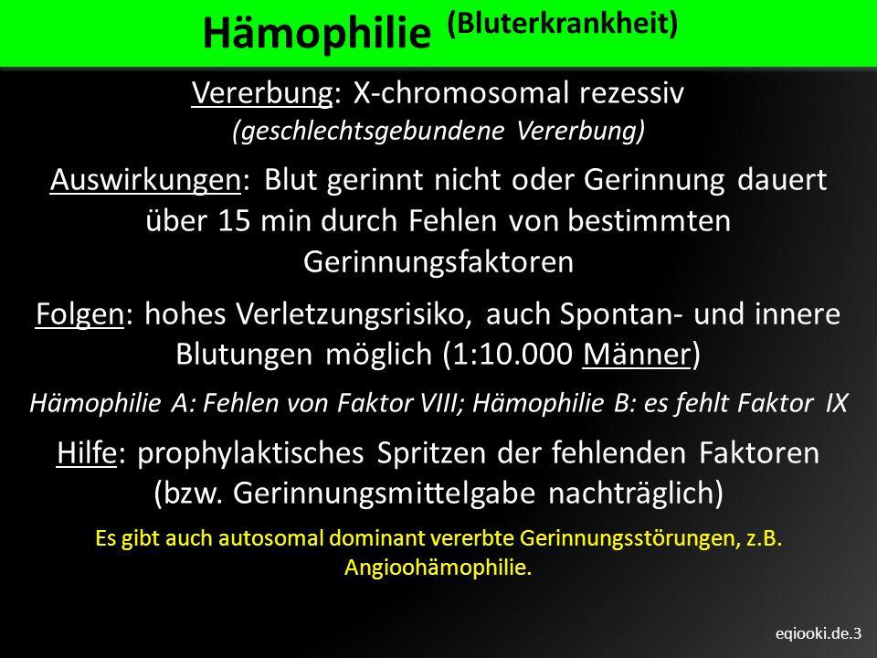 eqiooki.de.3 Hämophilie (Bluterkrankheit) Vererbung: X-chromosomal rezessiv (geschlechtsgebundene Vererbung) Auswirkungen: Blut gerinnt nicht oder Ger