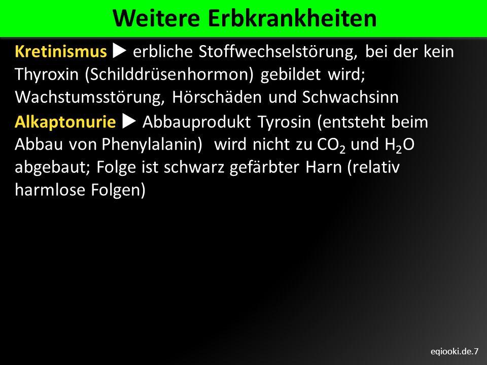 eqiooki.de.7 Weitere Erbkrankheiten Kretinismus erbliche Stoffwechselstörung, bei der kein Thyroxin (Schilddrüsenhormon) gebildet wird; Wachstumsstöru