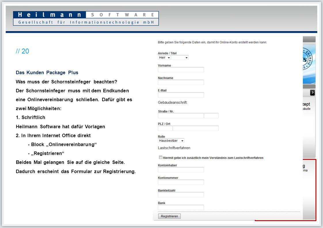 Das Kunden Package Plus Was muss der Schornsteinfeger beachten? Der Schornsteinfeger muss mit dem Endkunden eine Onlinevereinbarung schließen. Dafür g