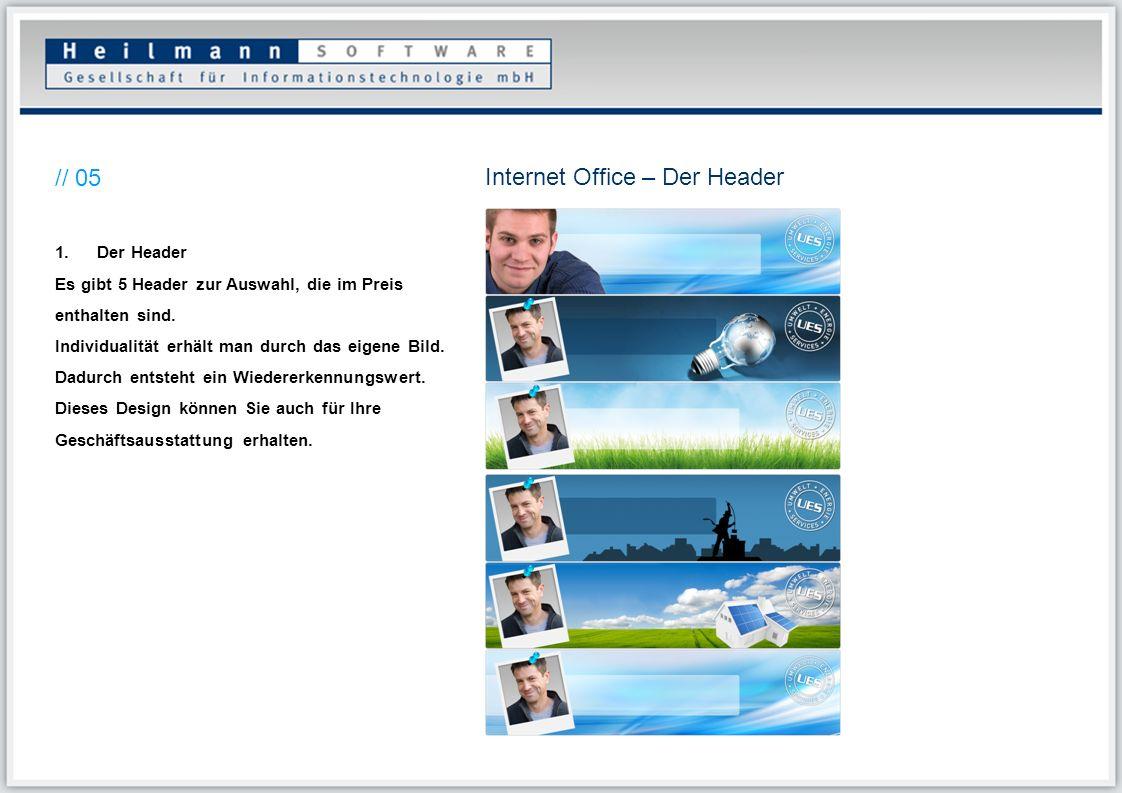 Internet Office – Der Header // 05 1.Der Header Es gibt 5 Header zur Auswahl, die im Preis enthalten sind. Individualität erhält man durch das eigene