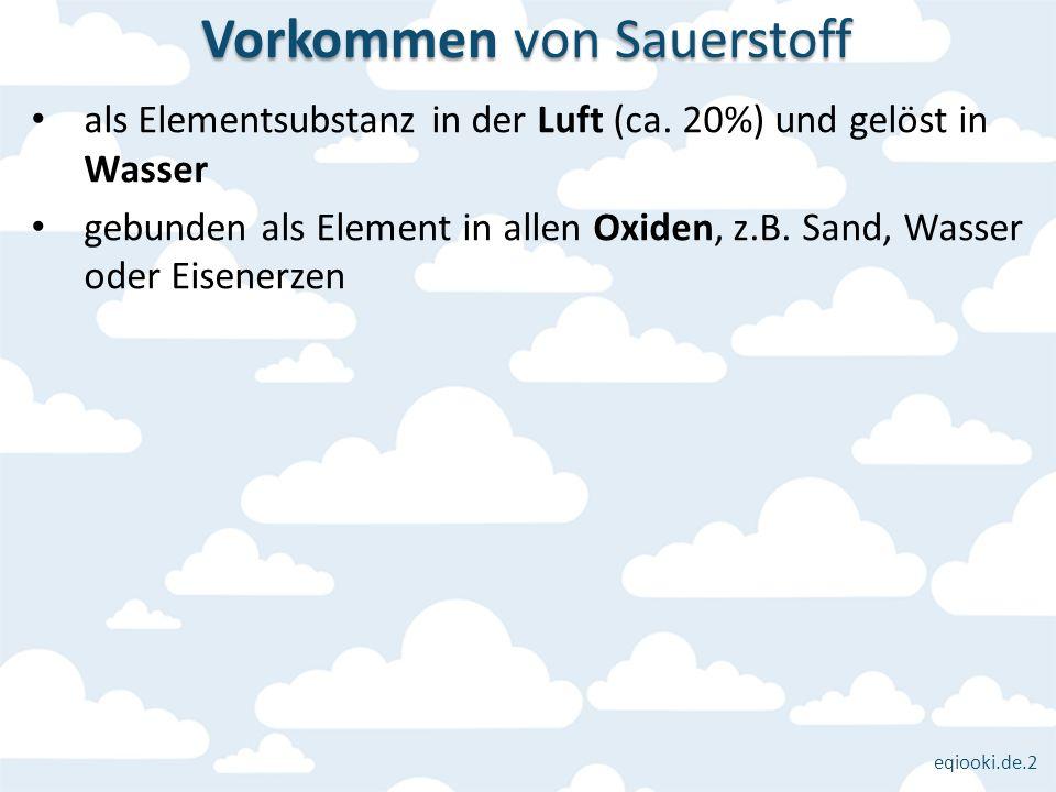 eqiooki.de.2 als Elementsubstanz in der Luft (ca. 20%) und gelöst in Wasser gebunden als Element in allen Oxiden, z.B. Sand, Wasser oder Eisenerzen Vo