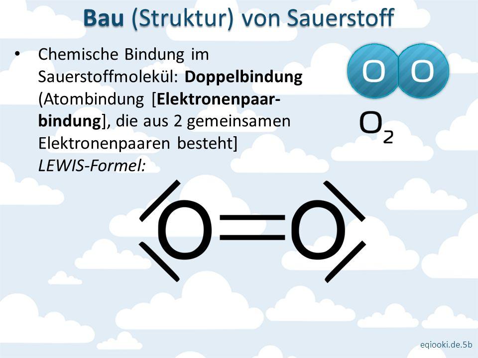 eqiooki.de.5b Chemische Bindung im Sauerstoffmolekül: Doppelbindung (Atombindung [Elektronenpaar- bindung], die aus 2 gemeinsamen Elektronenpaaren bes