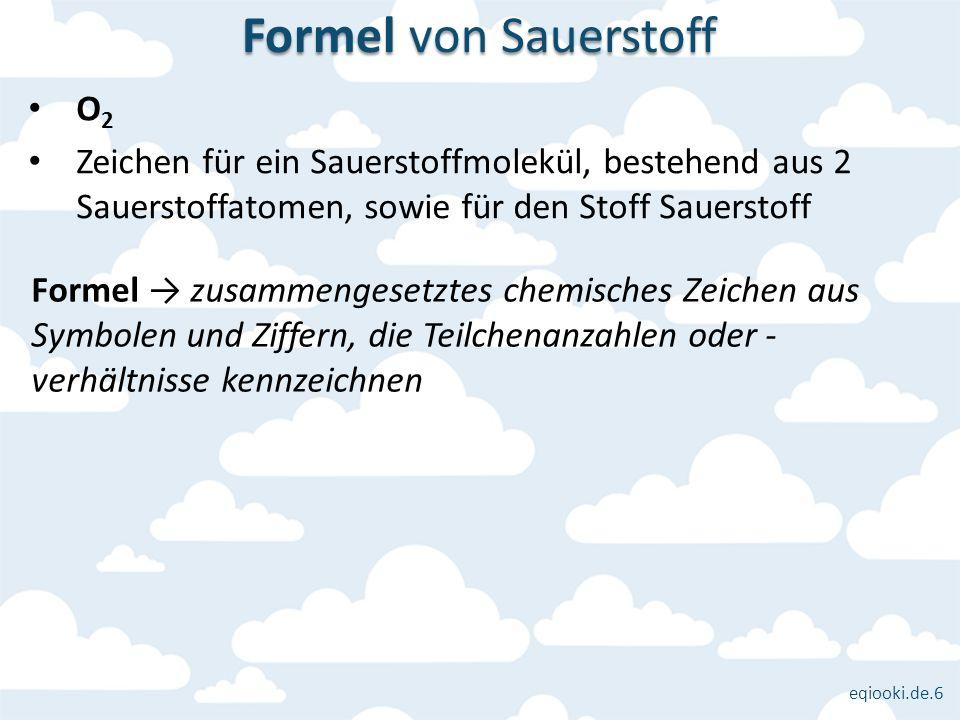 eqiooki.de.6 O 2 Zeichen für ein Sauerstoffmolekül, bestehend aus 2 Sauerstoffatomen, sowie für den Stoff Sauerstoff Formel von Sauerstoff Formel zusa