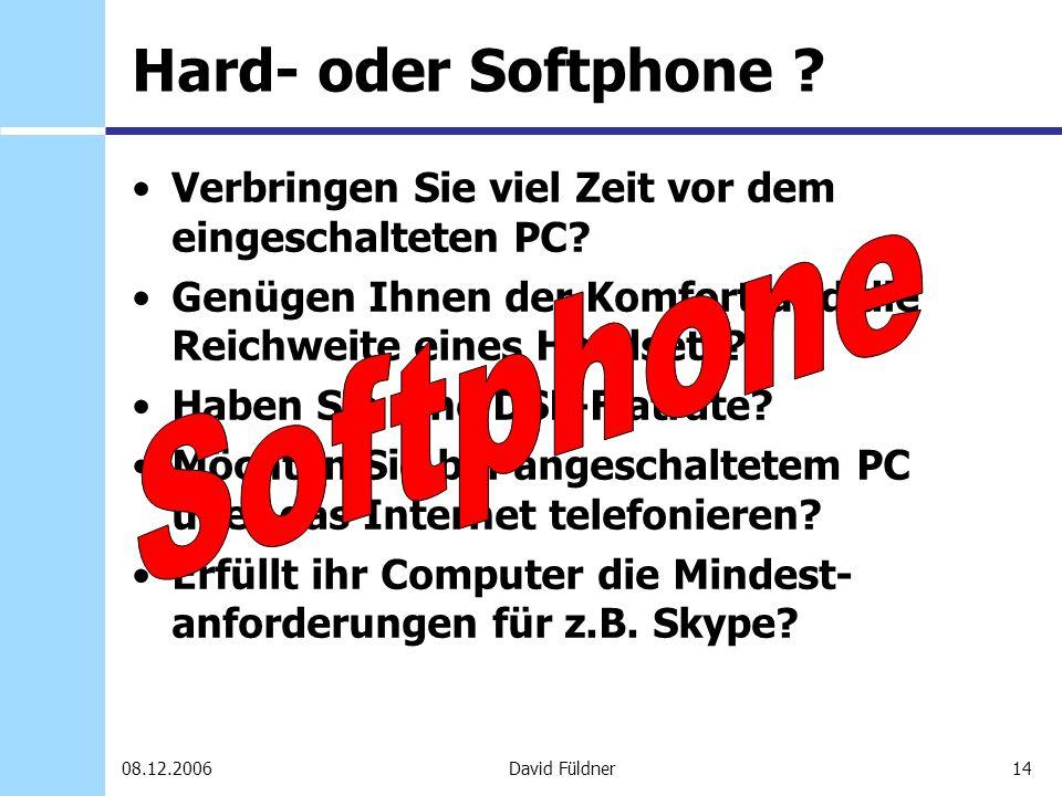 14David Füldner08.12.2006 Hard- oder Softphone ? Verbringen Sie viel Zeit vor dem eingeschalteten PC? Genügen Ihnen der Komfort und die Reichweite ein