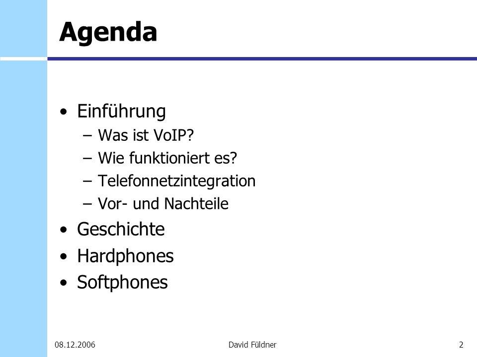 2David Füldner08.12.2006 Agenda Einführung –Was ist VoIP? –Wie funktioniert es? –Telefonnetzintegration –Vor- und Nachteile Geschichte Hardphones Soft