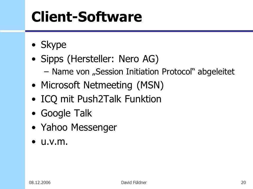20David Füldner08.12.2006 Client-Software Skype Sipps (Hersteller: Nero AG) –Name von Session Initiation Protocol abgeleitet Microsoft Netmeeting (MSN