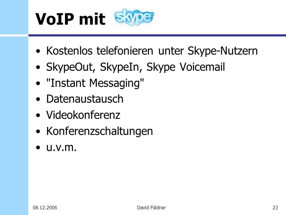 23David Füldner08.12.2006 VoIP mit Kostenlos telefonieren unter Skype-Nutzern SkypeOut, SkypeIn, Skype Voicemail