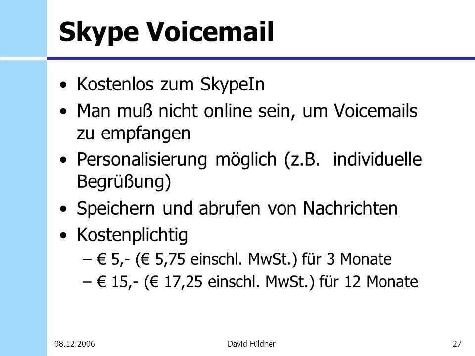 27David Füldner08.12.2006 Skype Voicemail Kostenlos zum SkypeIn Man muß nicht online sein, um Voicemails zu empfangen Personalisierung möglich (z.B. i