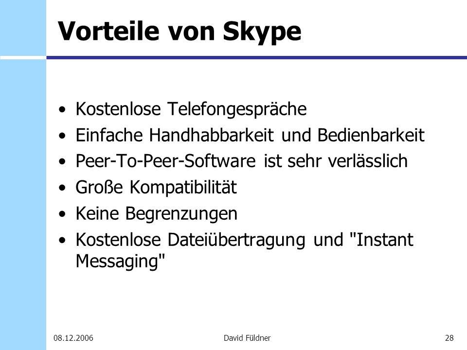 28David Füldner08.12.2006 Vorteile von Skype Kostenlose Telefongespräche Einfache Handhabbarkeit und Bedienbarkeit Peer-To-Peer-Software ist sehr verl
