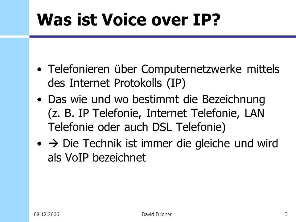 3David Füldner08.12.2006 Was ist Voice over IP? Telefonieren über Computernetzwerke mittels des Internet Protokolls (IP) Das wie und wo bestimmt die B
