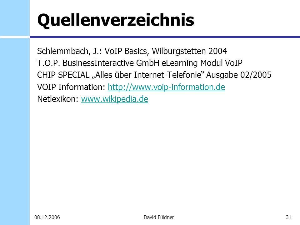 31David Füldner08.12.2006 Quellenverzeichnis Schlemmbach, J.: VoIP Basics, Wilburgstetten 2004 T.O.P. BusinessInteractive GmbH eLearning Modul VoIP CH
