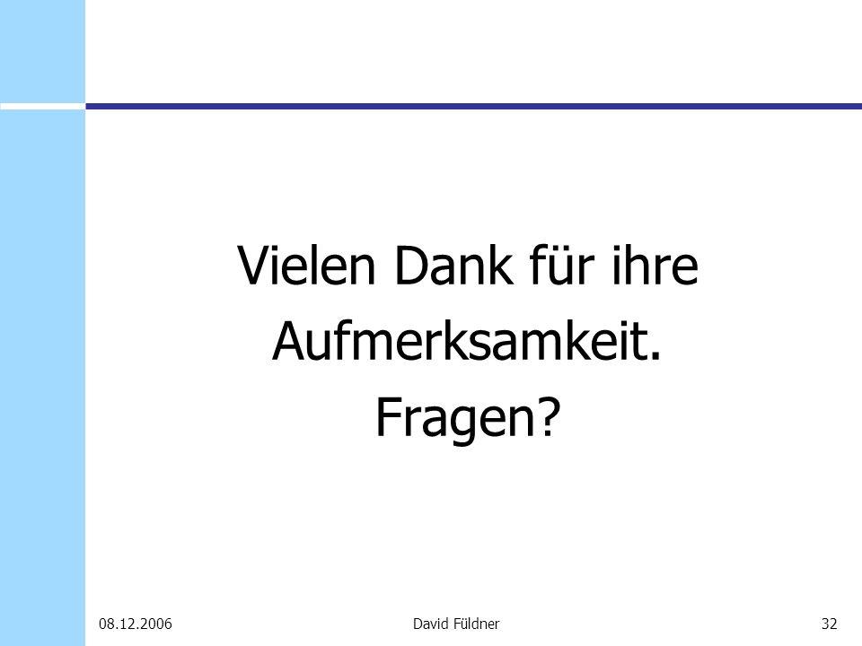 32David Füldner08.12.2006 Vielen Dank für ihre Aufmerksamkeit. Fragen?