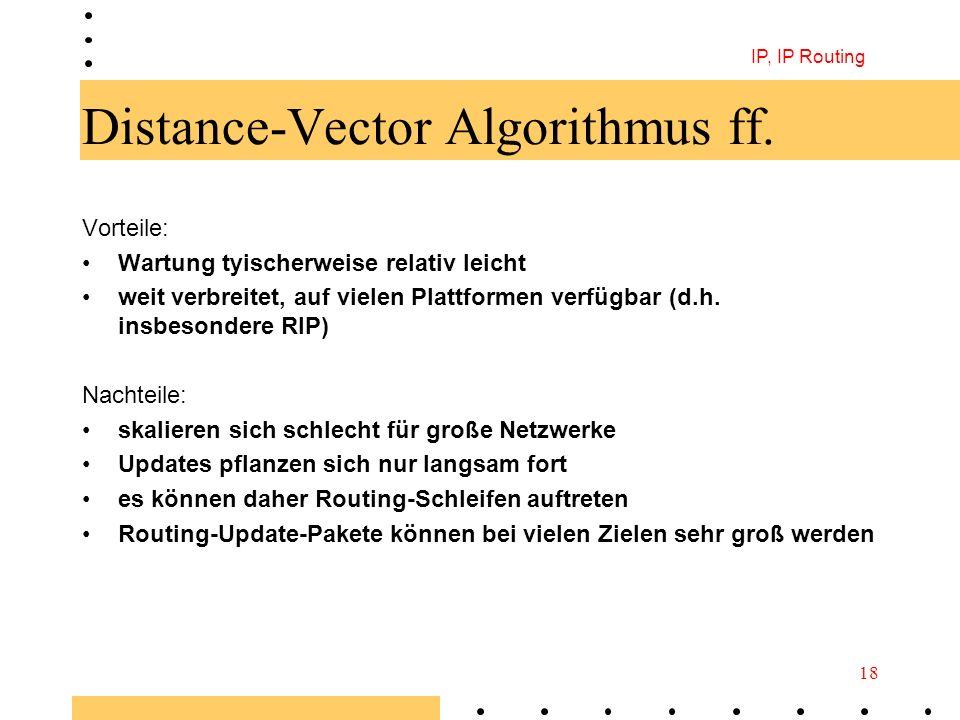 IP, IP Routing 18 Distance-Vector Algorithmus ff. Vorteile: Wartung tyischerweise relativ leicht weit verbreitet, auf vielen Plattformen verfügbar (d.