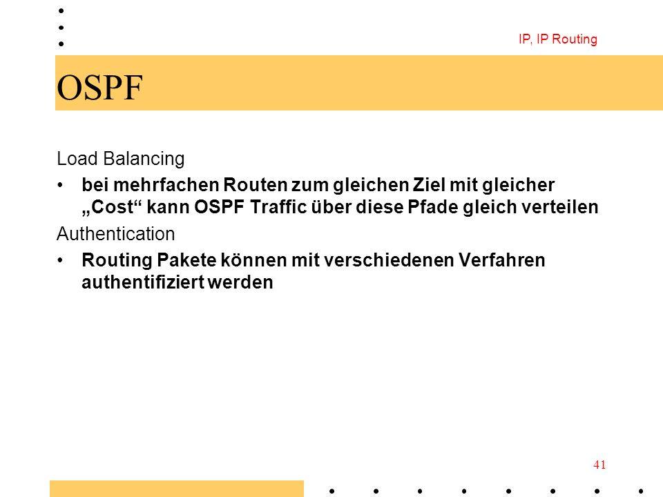 IP, IP Routing 41 OSPF Load Balancing bei mehrfachen Routen zum gleichen Ziel mit gleicher Cost kann OSPF Traffic über diese Pfade gleich verteilen Au