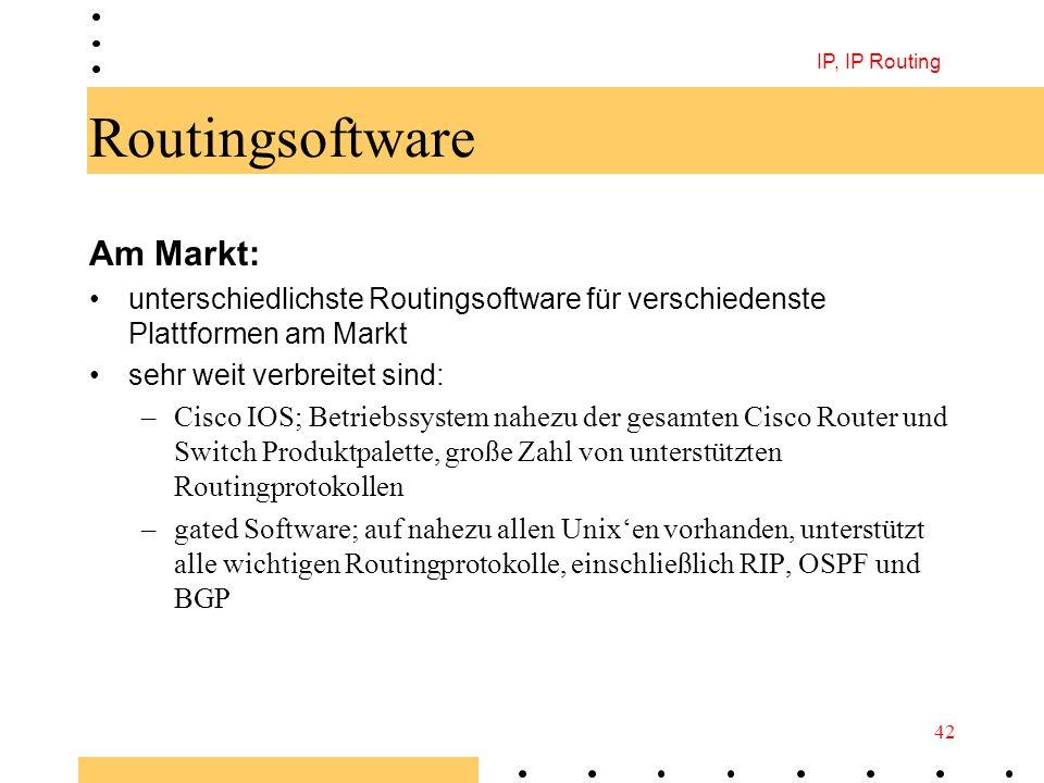 IP, IP Routing 42 Routingsoftware Am Markt: unterschiedlichste Routingsoftware für verschiedenste Plattformen am Markt sehr weit verbreitet sind: –Cis
