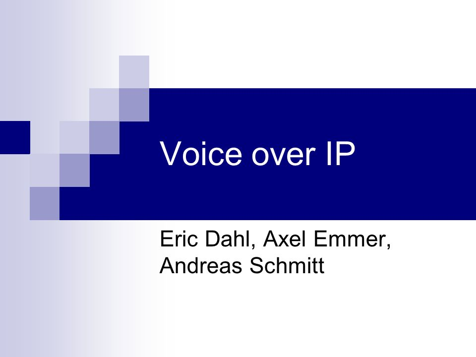 Voice over IP Eric Dahl, Axel Emmer, Andreas Schmitt