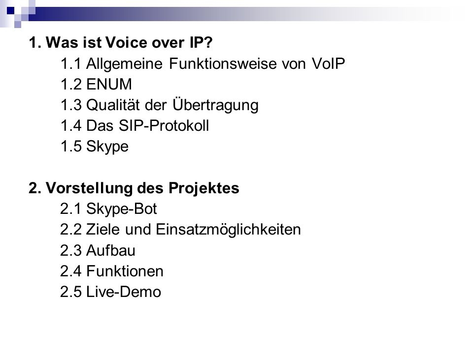 1.1 Allgemeine Funktionsweise von VoIP 2 Vorgänge: Verbindungsaufbau und Gesprächsübertragung Sprache in Daten-Pakete unterteilt und transportiert