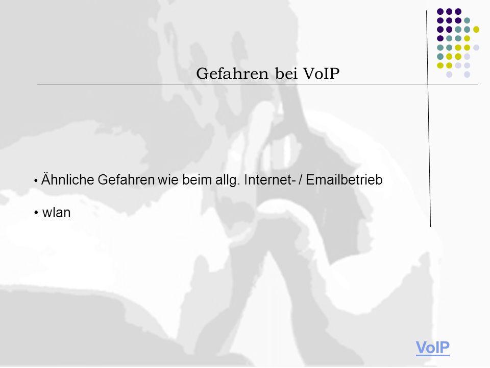 Ähnliche Gefahren wie beim allg. Internet- / Emailbetrieb wlan Gefahren bei VoIP VoIP
