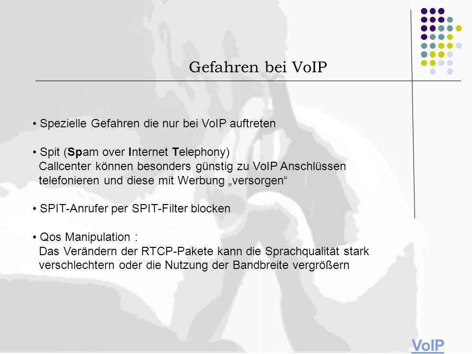 Spezielle Gefahren die nur bei VoIP auftreten Spit (Spam over Internet Telephony) Callcenter können besonders günstig zu VoIP Anschlüssen telefonieren