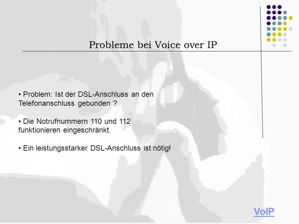 Problem: Ist der DSL-Anschluss an den Telefonanschluss gebunden ? Die Notrufnummern 110 und 112 funktionieren eingeschränkt. Ein leistungsstarker DSL-