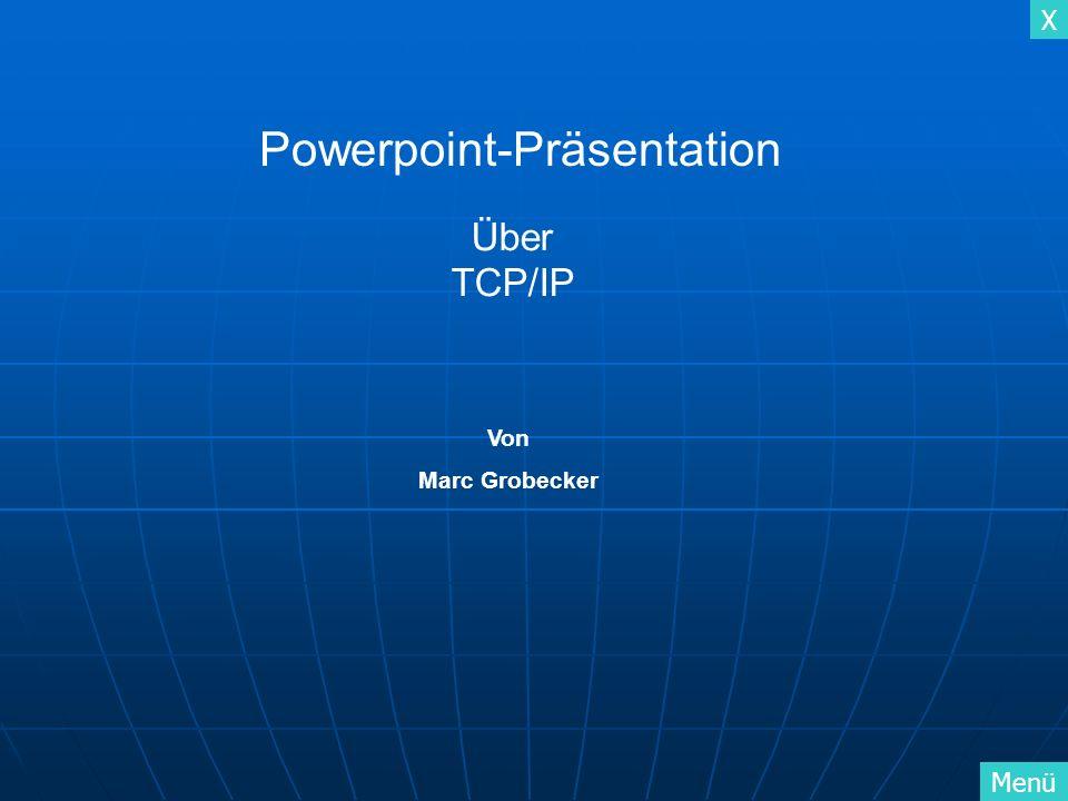 X MenüInhaltsverzeichnis Buttontraining TCP/IP Wie TCP/IP funktioniert TCP/TP Subnet Vierschichten Model Fremdwörterliste Präsentation beenden